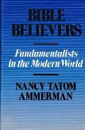 Bible Believers Fundamentalists in the Modern World