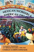 Mexican Workers and the American Dreams : Immigration, Repatriation, and California Farm Labor, 1900-1939 (94 Edition)