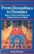 From Dessalines to Duvalier: Race Colour, and National Independence in Haiti