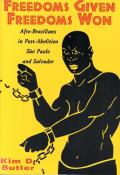 Freedoms Given, Freedoms Won: Afro-Brazilians in Post-Abolition S?o Paolo and Salvador
