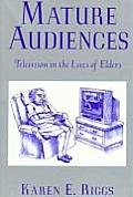 Mature Audiences: Television and the Elderly