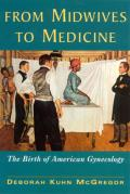 From Midwives to Medicine: The Birth of American Gynecology