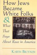 How Jews Became White Folks and What That Says About Race in America (98 Edition)