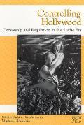 Controlling Hollywood Censorship Regulation in the Studio Era