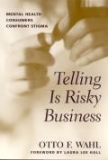 Telling Is Risky Business: Mental Health Consumers Confront Stigma