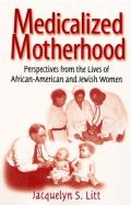 Medicalized Motherhood: Perspectives from the Lives of African-American and Jewish Women