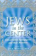 The Jews in the Center: Conservative Synagogues and Their Members