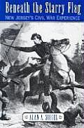 Beneath the Starry Flag New Jerseys Civil War Experience