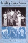 Remaking Chinese America Immigration Family & Community 1940 1965