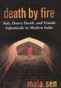 Death by Fire: Sati, Dowry Death, and Female Infanticide in Modern India