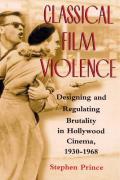 Classical Film Violence Designing & Regulating Brutality in Hollywood Cinema 1930 1968