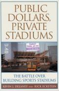 Public Dollars, Private Stadiums: The Battle Over Building Sports Stadiums Cover