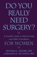 Do You Really Need Surgery A Sensible Guide to Hysterectomy & Other Procedures for Women