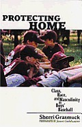 Protecting Home: Class, Race, and Masculinity in Boys' Baseball