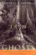 Land of Ghosts: The Braided Lives of People and the Forest in Far Western Amazonia