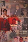 Notorious New Jersey 100 True Tales of Murders & Mobsters Scandals & Scoundrels