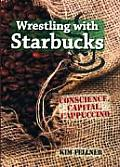 Wrestling with Starbucks Conscience Capital Cappuccino