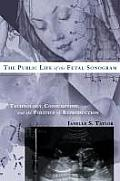 Public Life of the Fetal Sonogram Technology Consumption & the Politics of Reproduction