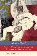 New Blood: Third Wave Feminism and the Politics of Menstruation Cover