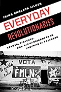 Everyday Revolutionaries: Gender, Violence, and Disillusionment in Postwar El Salvador