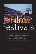 Film Festivals Culture People & Power on the Global Screen