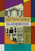 Aia New Jersey Guidebook: 150 Best Buildings and Places (Rivergate Book Rivergate Book Rivergate Book)