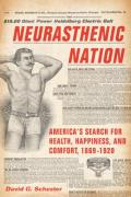 Neurasthenic Nation: America's Search for Health, Happiness, and Comfort, 1869-1920