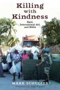 Killing with Kindness Haiti International Aid & NGOs
