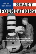 Shaky Foundations: The Politics-Patronage-Social Science Nexus in Cold War America