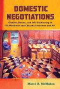 Domestic Negotiations: Gender, Nation, and Self-Fashioning in U.S. Mexicana and Chicana Literature and Art