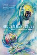 Hidden Genocides: Power, Knowledge, Memory (Genocide, Political Violence, Human Rights)