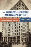 The Business of Private Medical Practice: Doctors, Specialization, and Urban Change in Philadelphia, 1900-1940