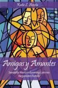 Amigas y Amantes Sexually Nonconforming Latinas Negotiate Family