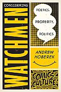 Considering Watchmen: Poetics, Property, Politics