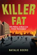 Killer Fat: Media, Medicine, and Morals in the American Obesity Epidemic