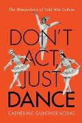Don't ACT, Just Dance: The Metapolitics of Cold War Culture