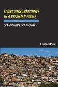 Living with Insecurity in a Brazilian Favela: Urban Violence and Daily Life