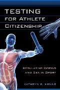 Testing for Athlete Citizenship: Regulating Doping and Sex in Sport