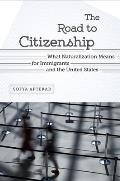 Road to Citizenship: What Naturalization Means for Immigrants and the United States