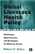 Global Livestock Health Policy: Challenges, Opportunities, and Strategies for Effective Action