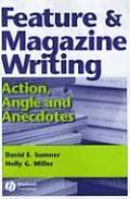 Feature and Magazine Writing : Action, Angle, and Anecdotes (05 - Old Edition)