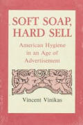 Soft Soap, Hard Sell: American Hygiene in an Age of Advertisement