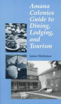 Amana Colonies Guide To Dining Lodging & Touri