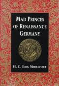 Mad Princes Of Renaissance Germany