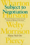 Subject to Negotiation: Reading Feminist Criticism and American Women's Fictions