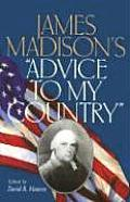 James Madisons Advice To My Country