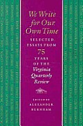 We Write for Our Own Time: Selected Essays from Seventy-Five Years of the Virginia Quarterly Review