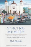 Voicing Memory: History and Subjectivity in French Caribbean Literature