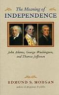 Meaning of Independence :  John Adams, George Washington, and Thomas Jeffferson - Updated (04 Edition)