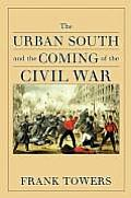 The Urban South and the Coming of the Civil War